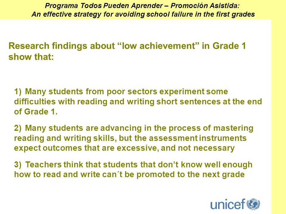 Research findings about low achievement in Grade 1 show that: 1)Many students from poor sectors experiment some difficulties with reading and writing short sentences at the end of Grade 1.