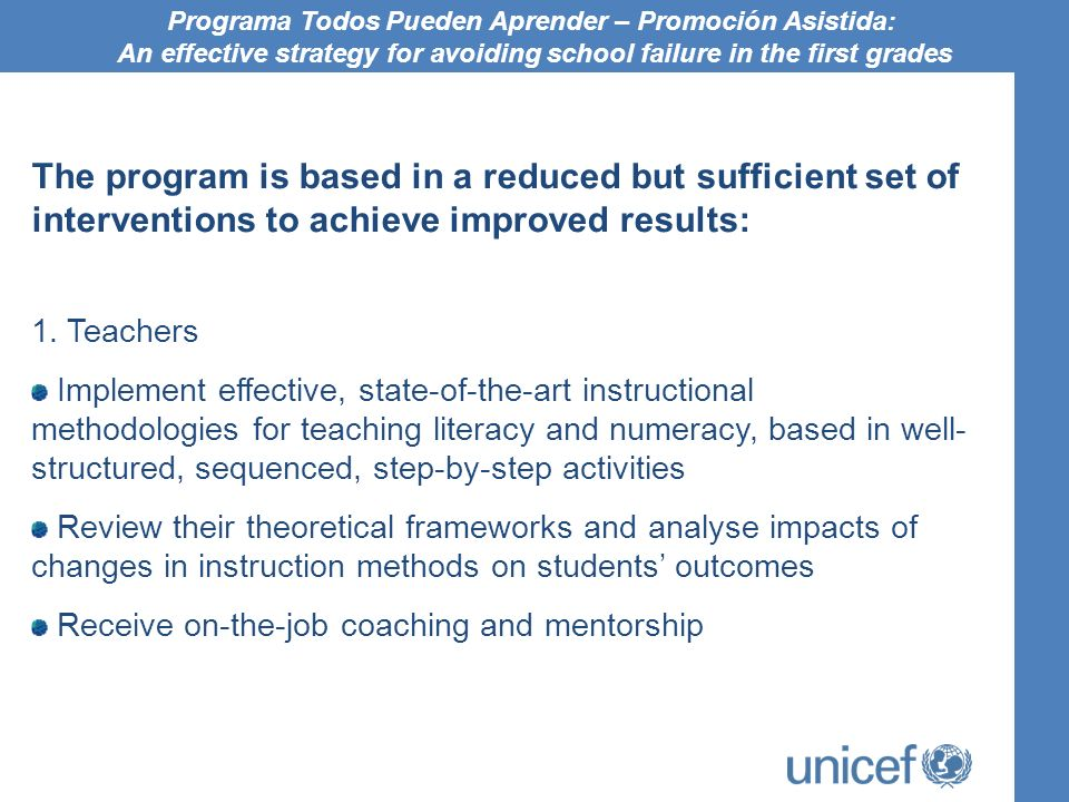 The program is based in a reduced but sufficient set of interventions to achieve improved results: 1. Teachers Implement effective, state-of-the-art i