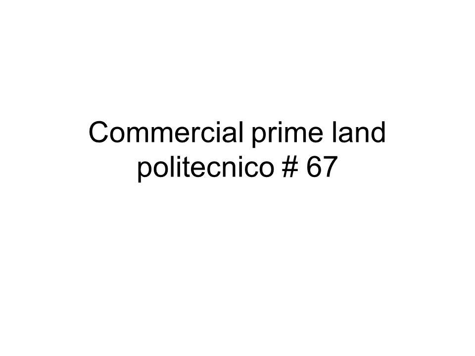 Commercial prime land politecnico # 67