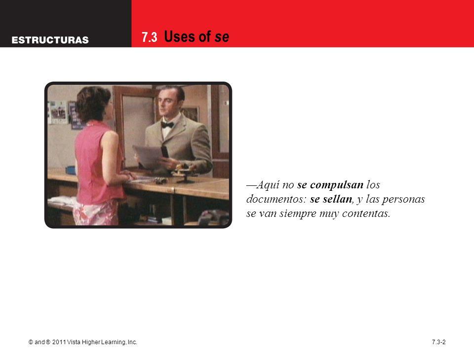 7.3 Uses of se © and ® 2011 Vista Higher Learning, Inc.7.3-2 Aquí no se compulsan los documentos: se sellan, y las personas se van siempre muy content