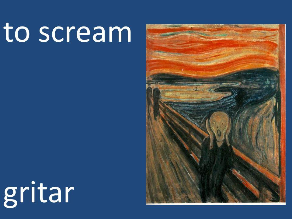 to scream gritar