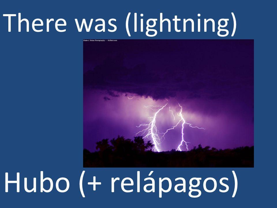 There was (lightning) Hubo (+ relápagos)