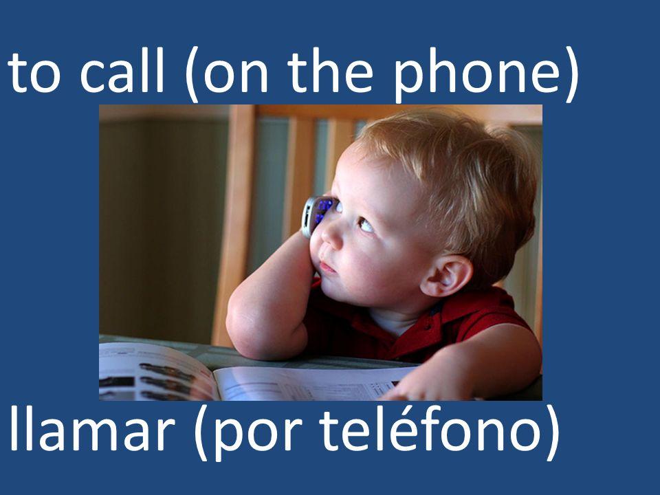to call (on the phone) llamar (por teléfono)