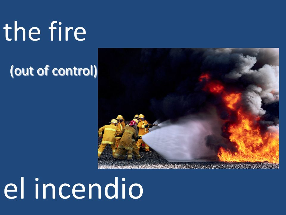 (out of control) the fire (out of control) el incendio