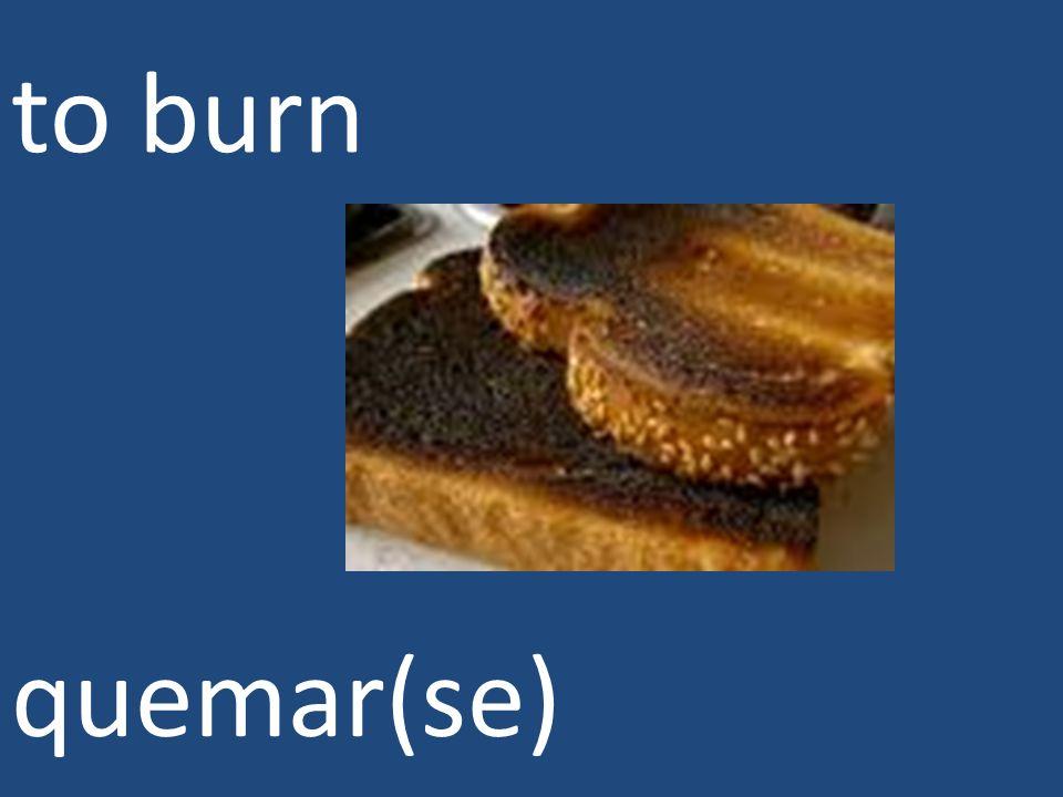 to burn quemar(se)