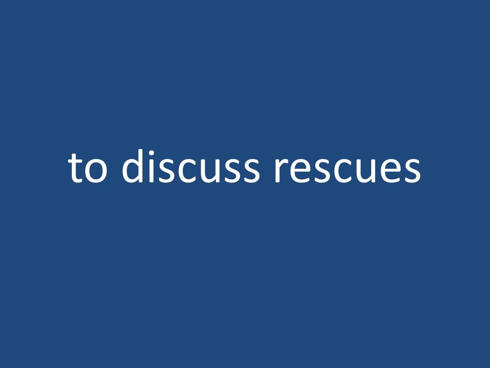 to discuss rescues