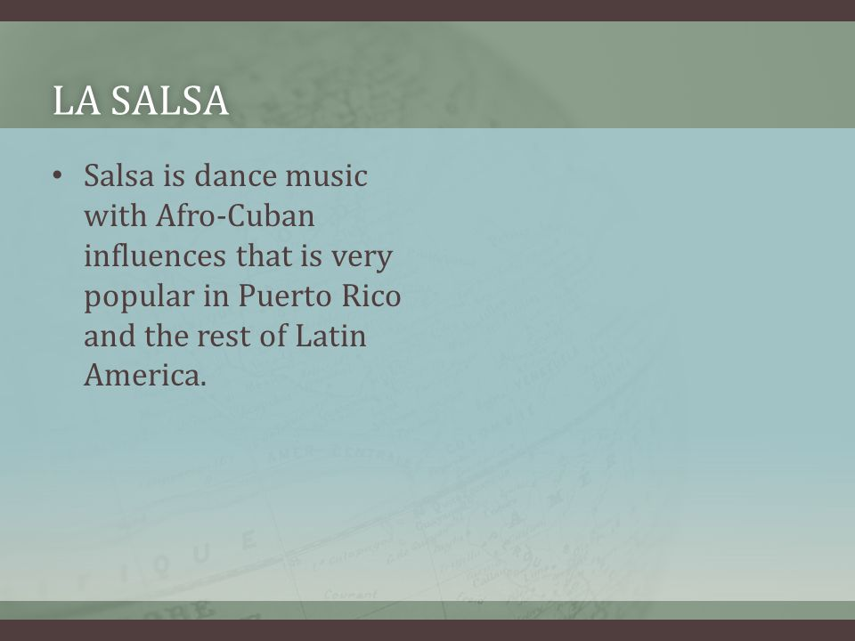 LA SALSALA SALSA Salsa is dance music with Afro-Cuban influences that is very popular in Puerto Rico and the rest of Latin America.