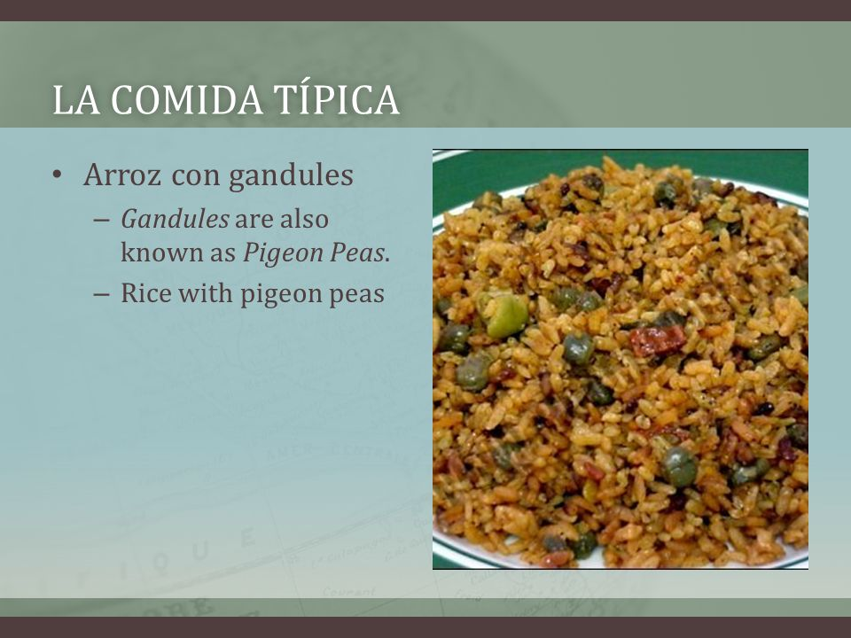 LA COMIDA TÍPICALA COMIDA TÍPICA Arroz con gandules – Gandules are also known as Pigeon Peas.