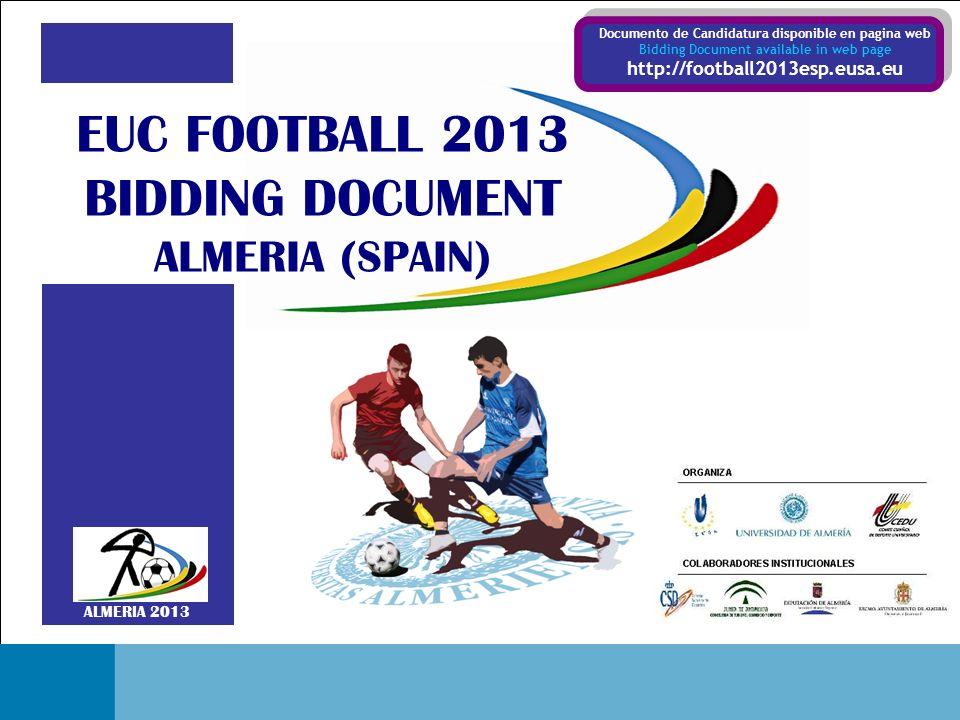 EUC FOOTBALL 2013 BIDDING DOCUMENT - ALMERIA (SPAIN) Portada ALMERIA 2013 EUC FOOTBALL 2013 BIDDING DOCUMENT ALMERIA (SPAIN) Documento de Candidatura