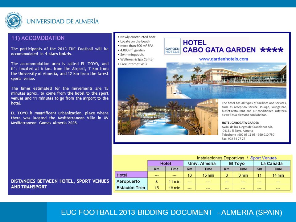 11) ACCOMODATION The participants of the 2013 EUC Football will be accommodated in 4 stars hotels.