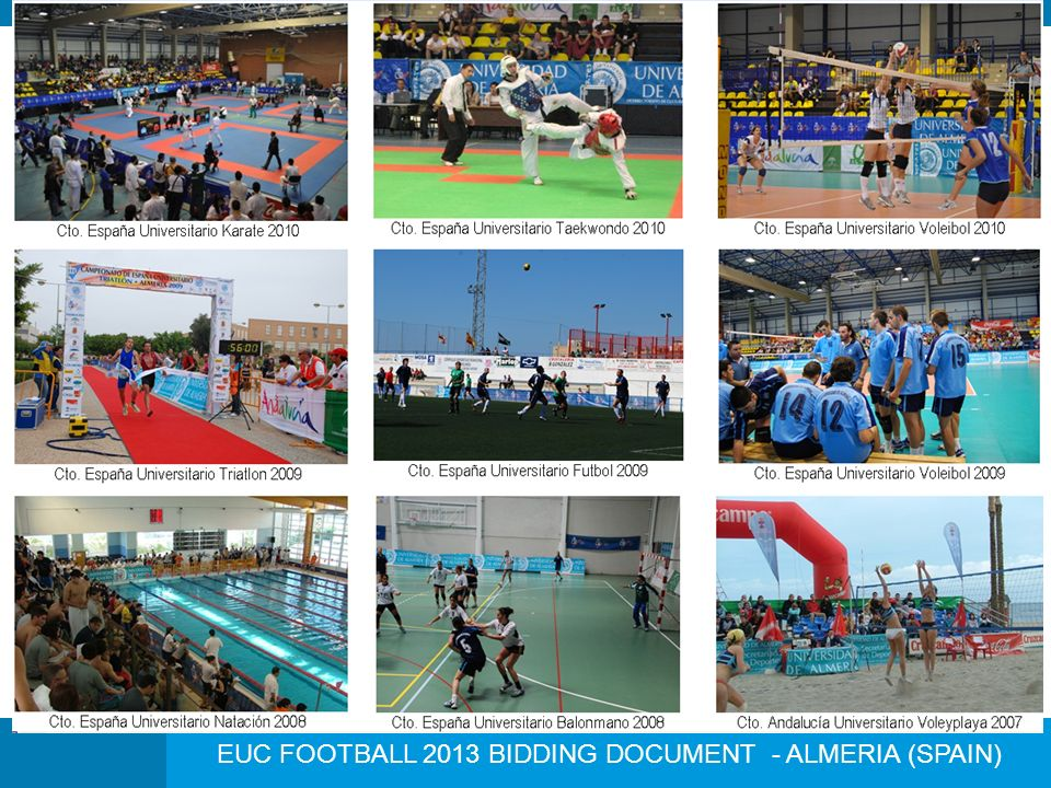 EUC FOOTBALL 2013 BIDDING DOCUMENT - ALMERIA (SPAIN) The sport in the University of Almería The University of Almeria, in spite of being one of the youngest universities in Spain, has extensive experience in sports, and even more so in recent years.