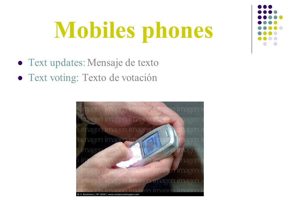 Mobiles phones Text updates: Mensaje de texto Text voting: Texto de votación