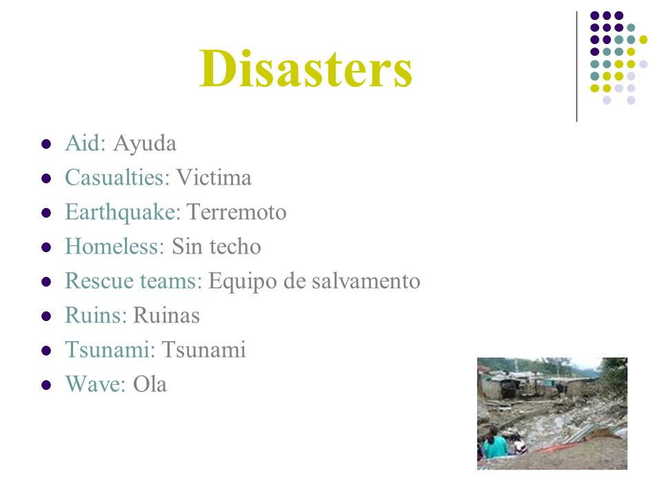 Disasters Aid: Ayuda Casualties: Victima Earthquake: Terremoto Homeless: Sin techo Rescue teams: Equipo de salvamento Ruins: Ruinas Tsunami: Tsunami Wave: Ola