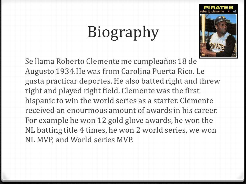 Biography Se llama Roberto Clemente me cumpleaños 18 de Augusto 1934.He was from Carolina Puerta Rico.