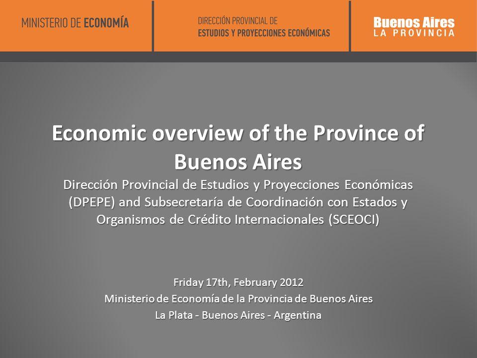 Economic overview of the Province of Buenos Aires Dirección Provincial de Estudios y Proyecciones Económicas (DPEPE) and Subsecretaría de Coordinación