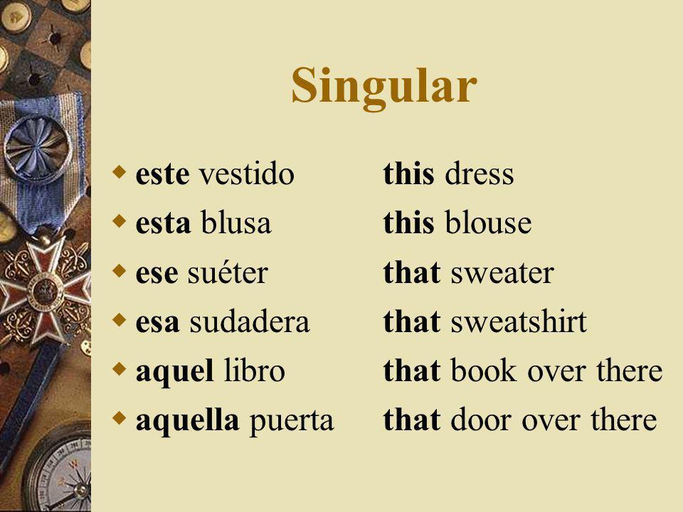 Este/esta- this Estos/estas-these (al lado de=close or next to) Ese/Esa- that Esos/Esas- those (cerca de=near) Aquel/Aquella- that over there Aquellos