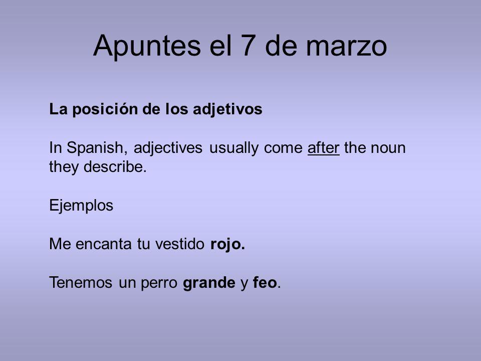 Apuntes el 7 de marzo La posición de los adjetivos In Spanish, adjectives usually come after the noun they describe. Ejemplos Me encanta tu vestido ro