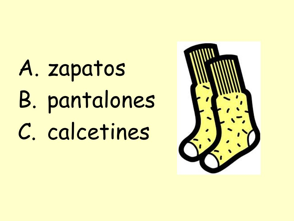 A.zapatos B.pantalones C.calcetines