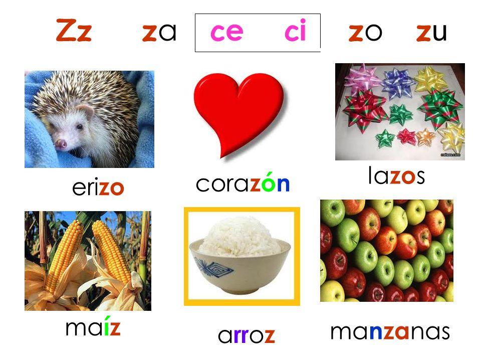 eri zo cora zón la zo s ma íz a rr o z ma nza nas Zz z a c e c i z o z u