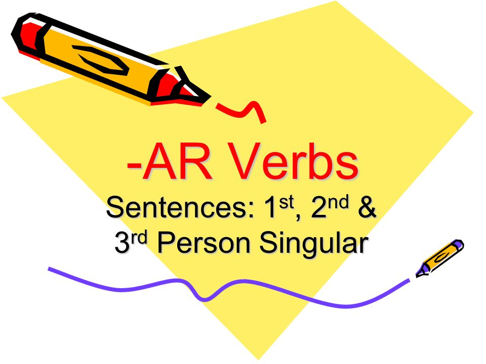 -AR Verbs Sentences: 1 st, 2 nd & 3 rd Person Singular