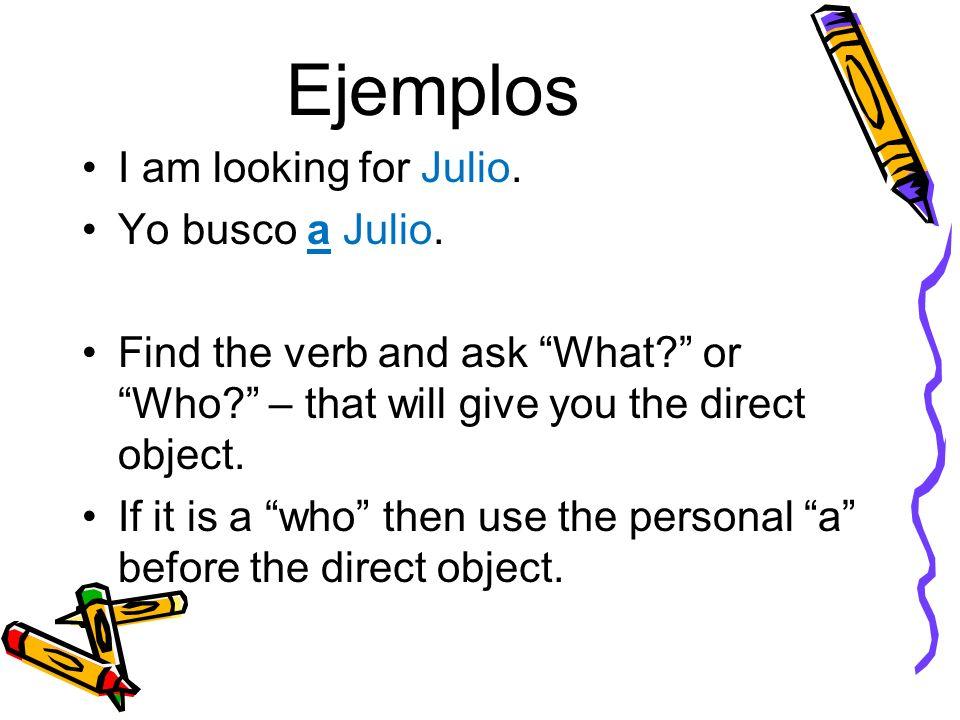 Ejemplos I am looking for Julio. Yo busco a Julio.