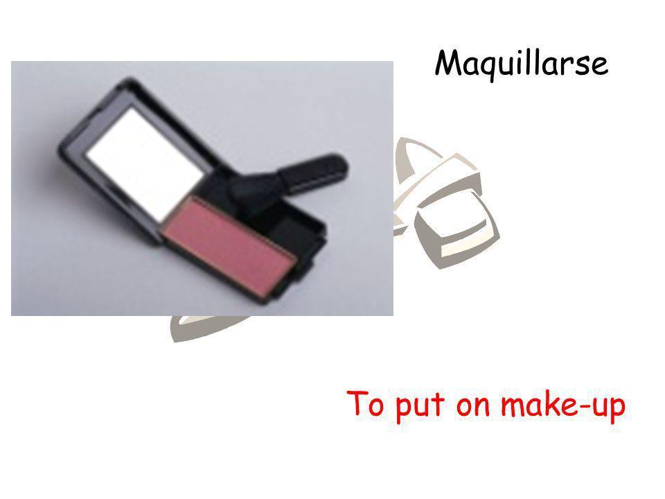 Maquillarse To put on make-up