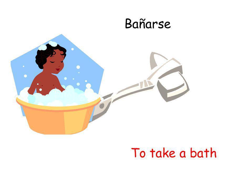 Bañarse To take a bath