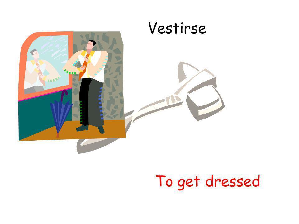 Vestirse To get dressed