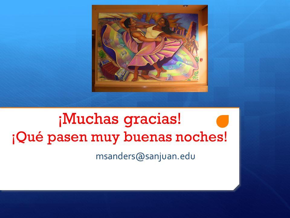 msanders@sanjuan.edu ¡Muchas gracias! ¡Qué pasen muy buenas noches!