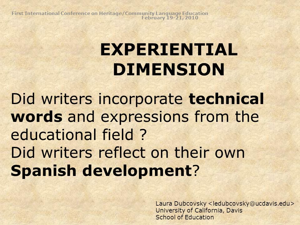 EXPERIENTIAL DIMENSION Laura Dubcovsky University of California, Davis School of Education Did writers incorporate technical words and expressions from the educational field .