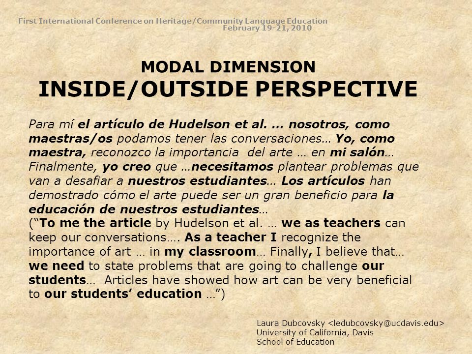 MODAL DIMENSION INSIDE/OUTSIDE PERSPECTIVE Laura Dubcovsky University of California, Davis School of Education Para mí el artículo de Hudelson et al.