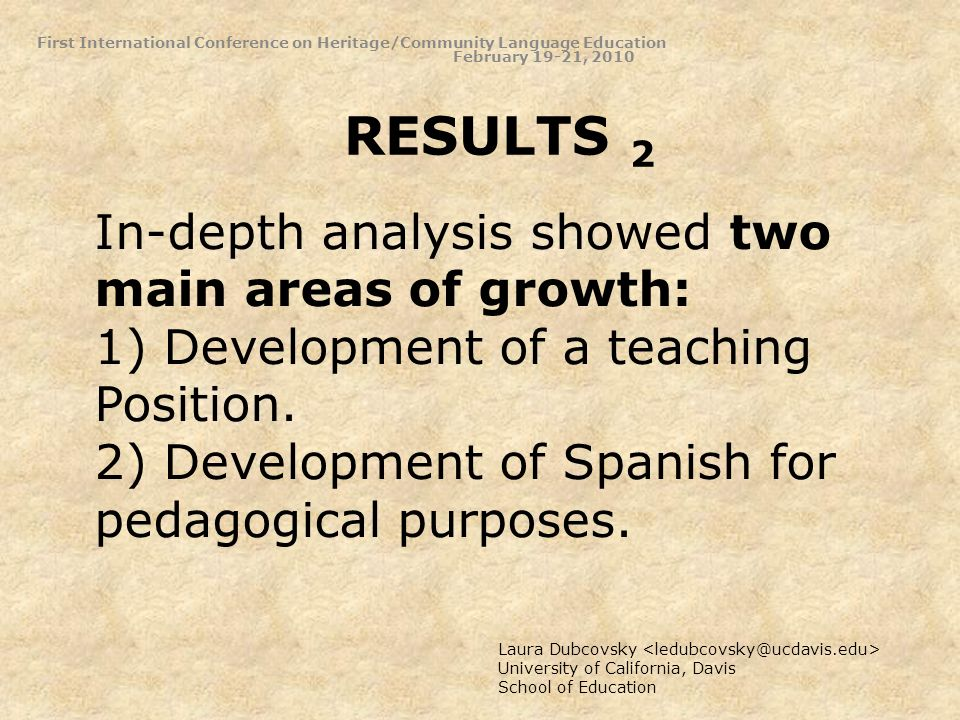 RESULTS 2 Laura Dubcovsky University of California, Davis School of Education In-depth analysis showed two main areas of growth: 1) Development of a teaching Position.