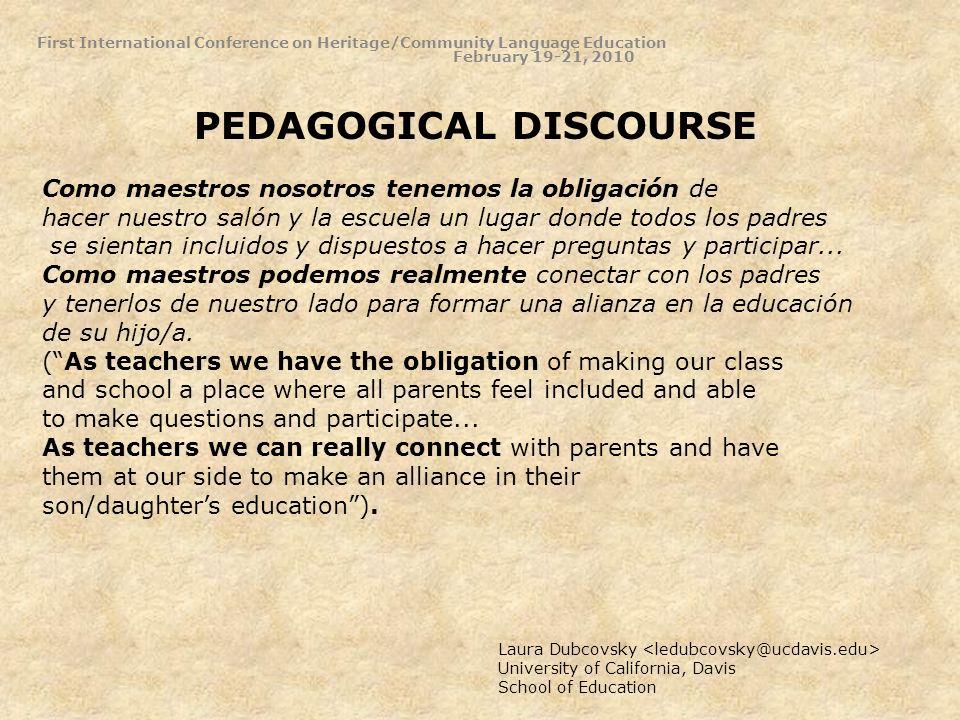 PEDAGOGICAL DISCOURSE First International Conference on Heritage/Community Language Education February 19-21, 2010 Laura Dubcovsky University of Calif