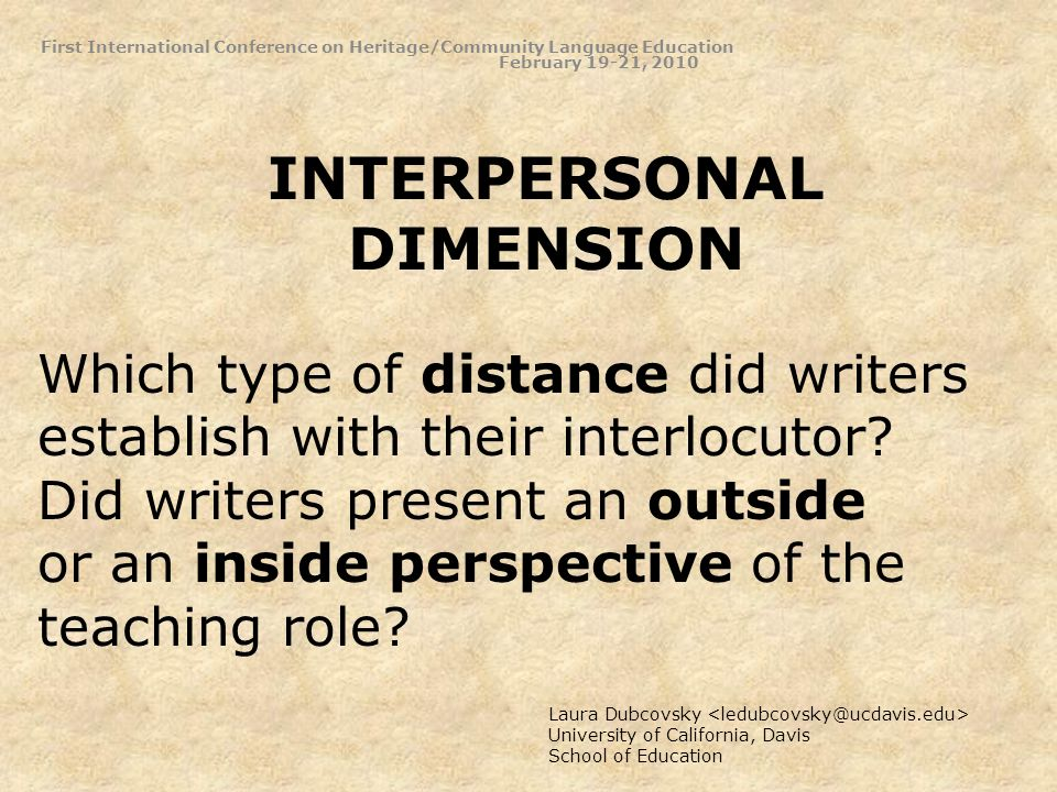 INTERPERSONAL DIMENSION Laura Dubcovsky University of California, Davis School of Education Which type of distance did writers establish with their interlocutor.