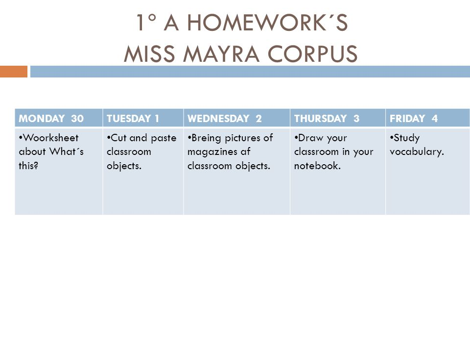 1º A HOMEWORK´S MISS MAYRA CORPUS MONDAY 30TUESDAY 1WEDNESDAY 2THURSDAY 3FRIDAY 4 Woorksheet about What´s this.
