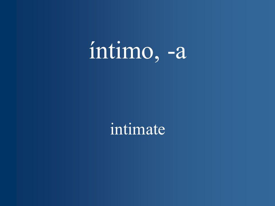 íntimo, -a intimate