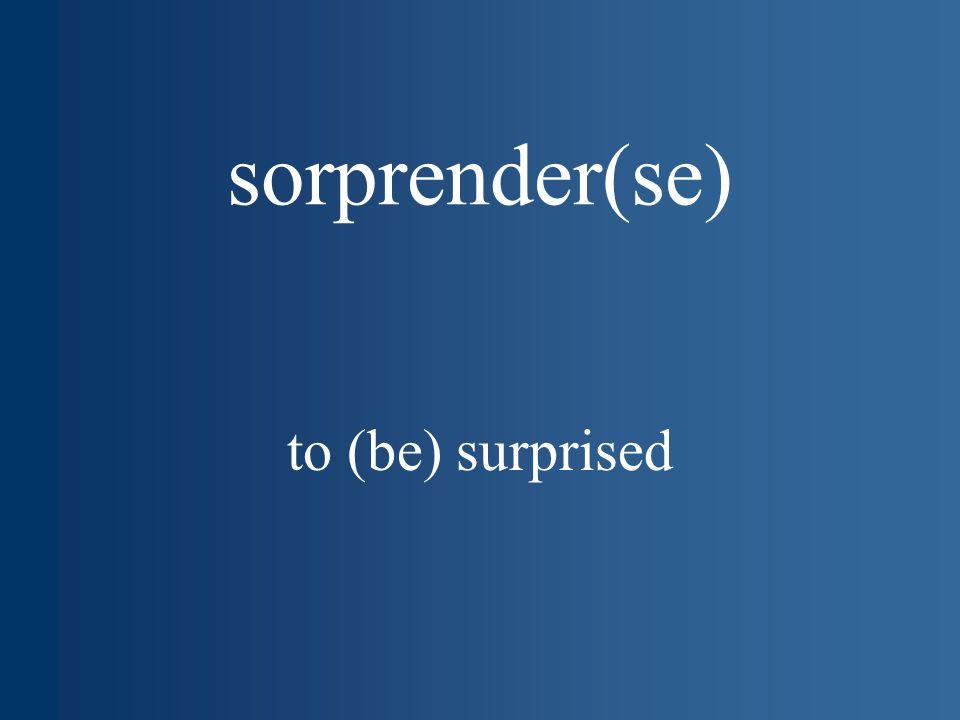 sorprender(se) to (be) surprised