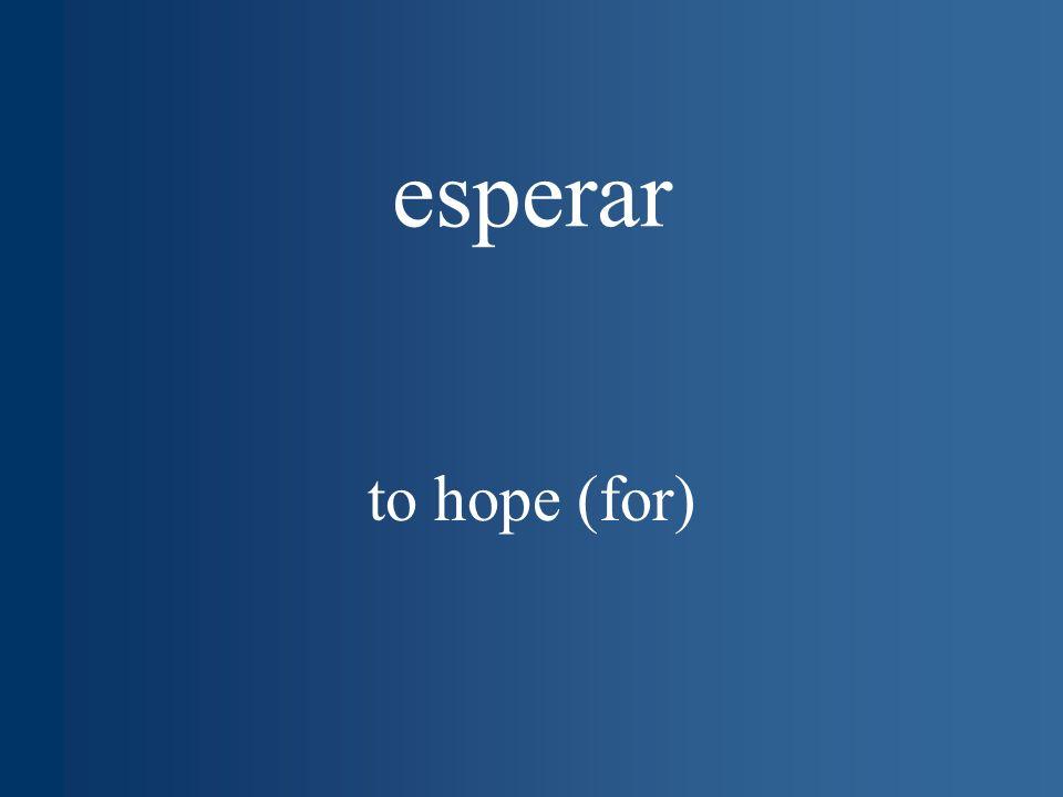 esperar to hope (for)