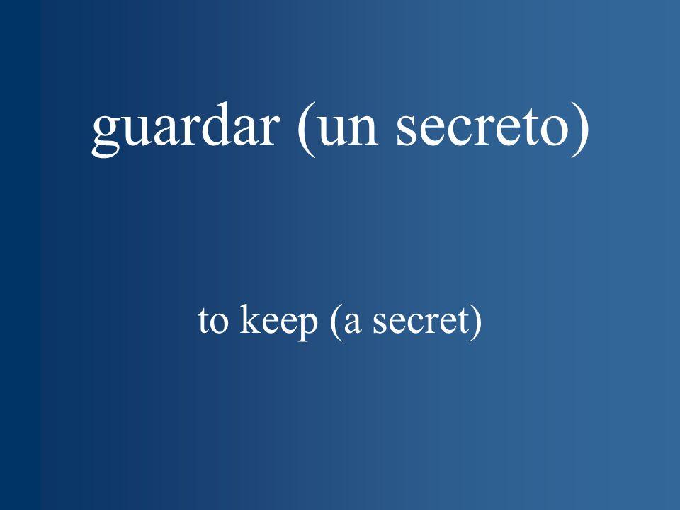 guardar (un secreto) to keep (a secret)