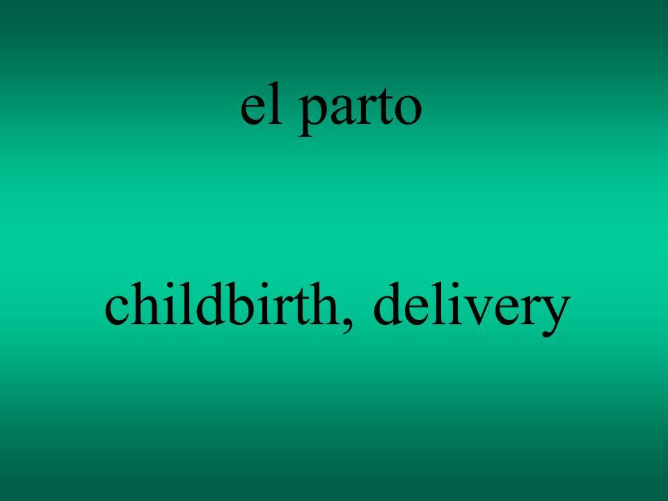 el parto childbirth, delivery