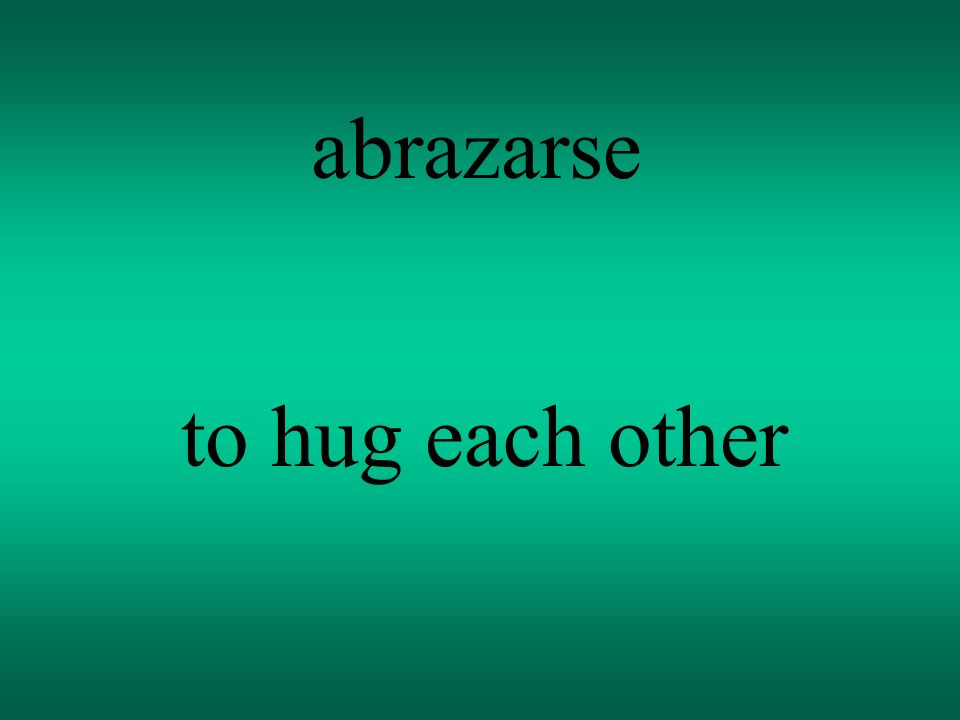 abrazarse to hug each other