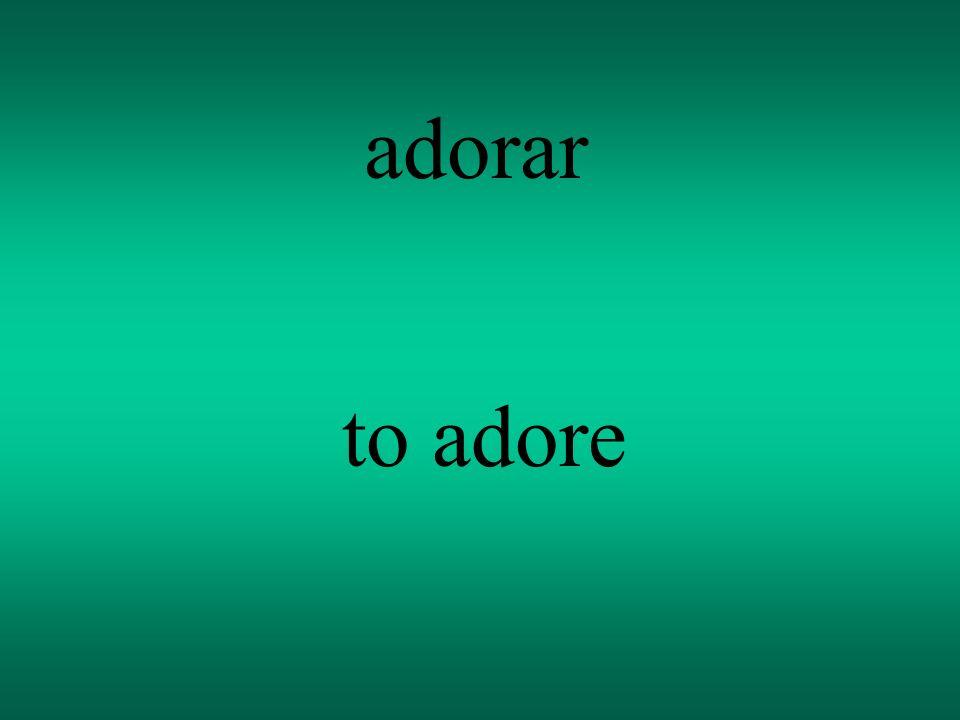 adorar to adore