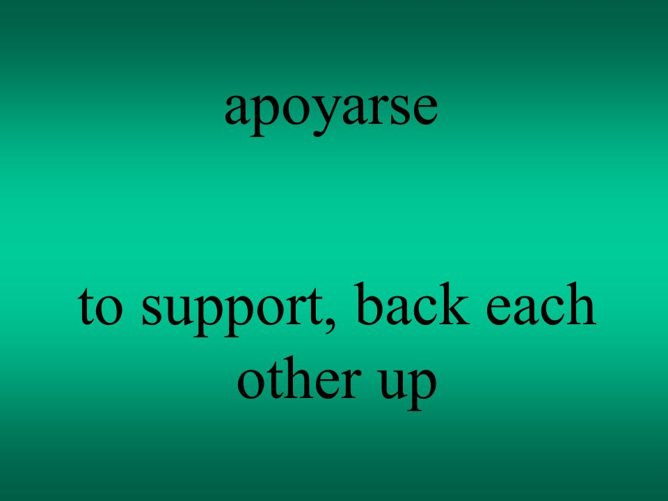 apoyarse to support, back each other up