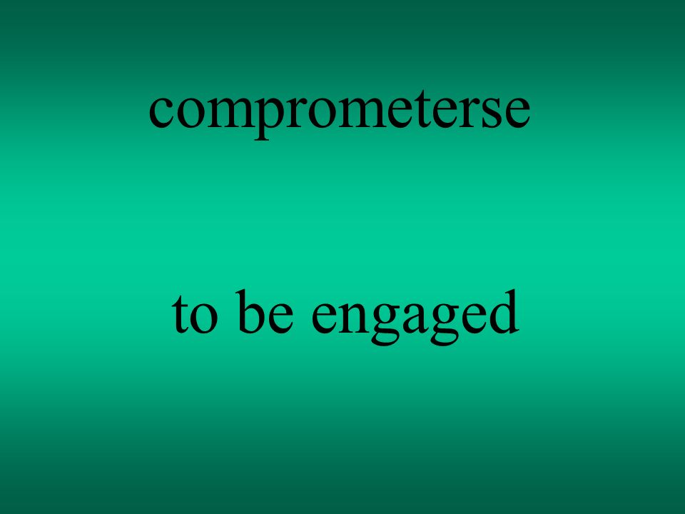 comprometerse to be engaged
