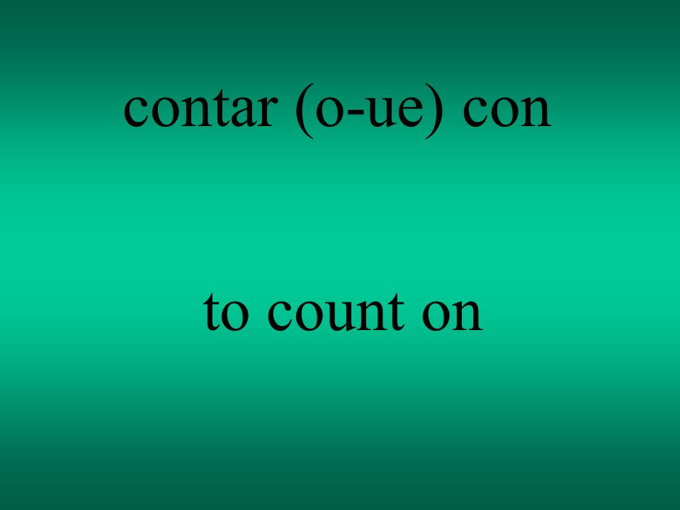 contar (o-ue) con to count on