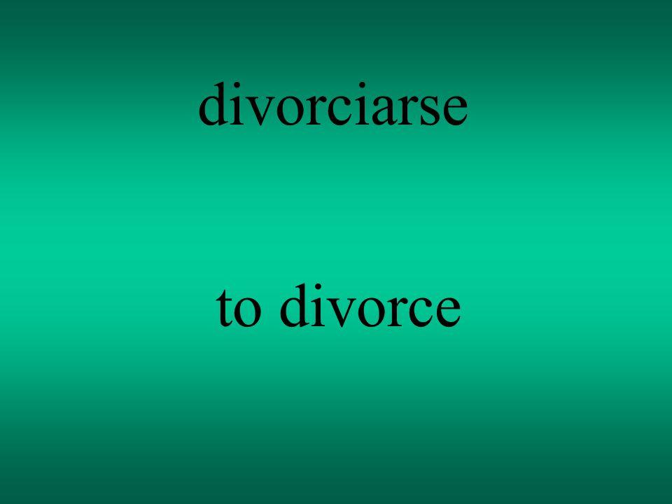 divorciarse to divorce