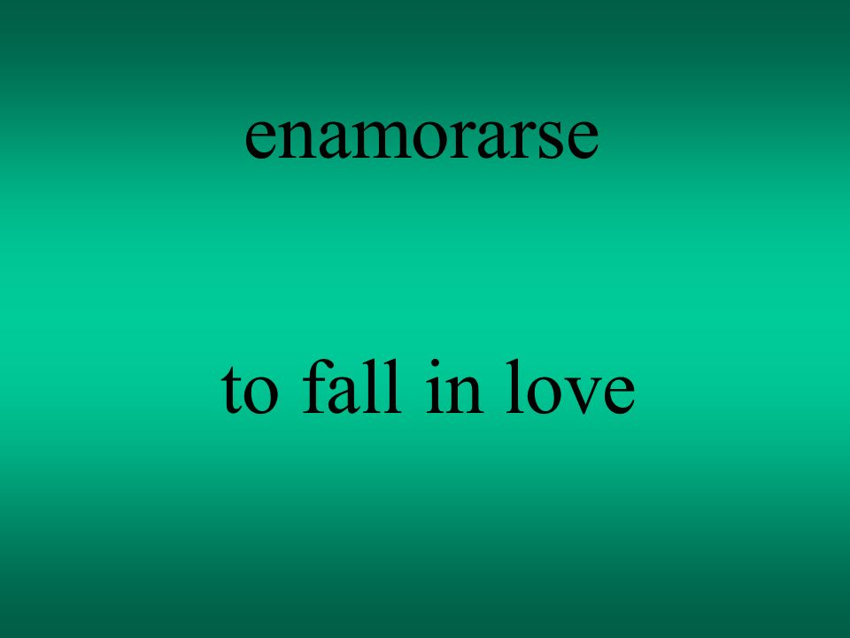 enamorarse to fall in love