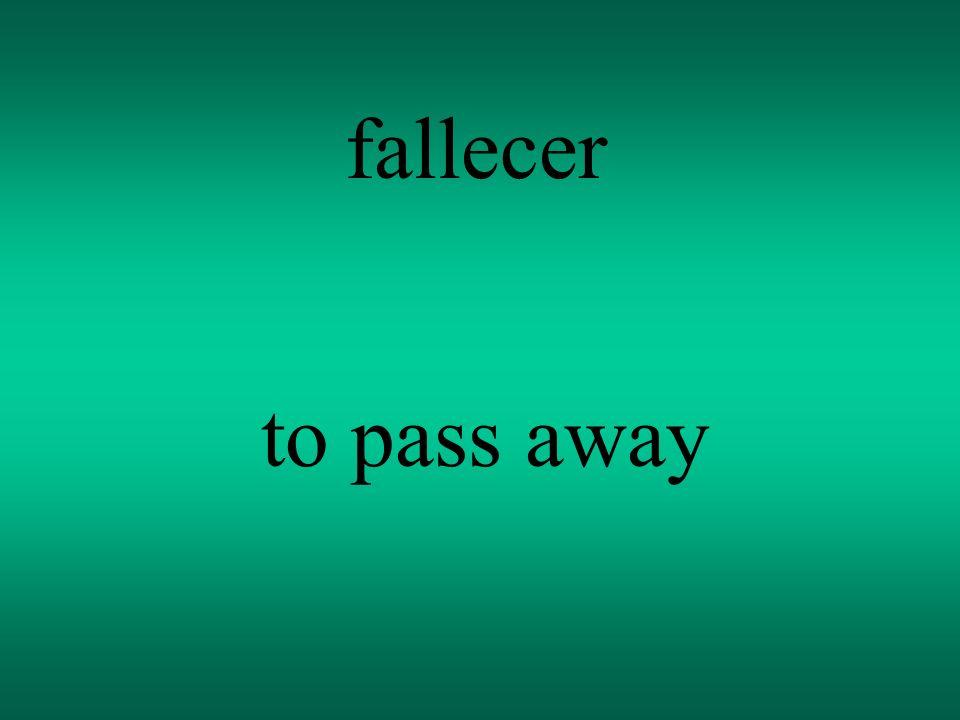 fallecer to pass away