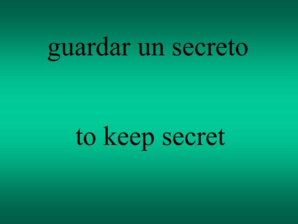 guardar un secreto to keep secret
