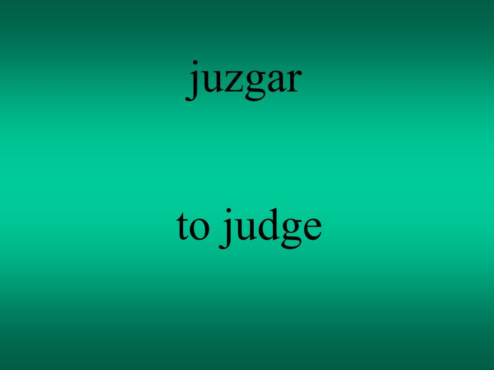 juzgar to judge